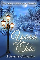 Yuletide Tales A Festive Collective (The Indie Collaboration Presents Book 2)