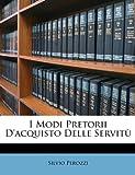 I Modi Pretorii D'Acquisto Delle Servitù, Silvio Perozzi, 1148820930