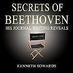 Secrets of Beethoven: His Journal Reveals | Kenneth Sowards