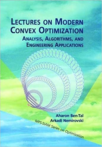 Lectures on Modern Convex Optimization: Analysis, Algorithms, and ...