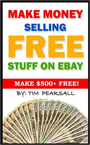 Make Money Selling Free Stuff On Ebay Sell Things On Ebay That You Would Normally Throw Away Pearsall Tim 9780982832196 Amazon Com Books