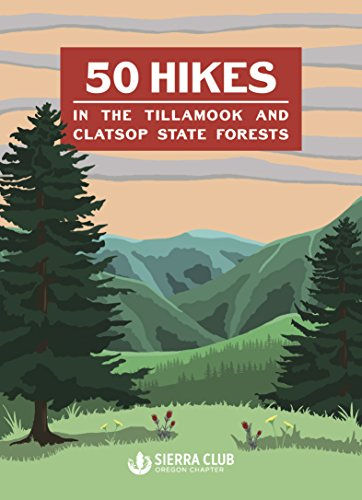 50 Hikes in the Tillamook and Clatsop State Forests (State Club)