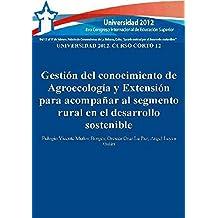 Universidad 2012: curso corto 12: gestión del conocimiento de Agroecología y Extensión para acompañar al segmento...
