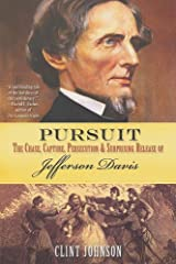 Pursuit: The Chase, Capture, Persecution and Surprising Release of Confederate President Jefferson Davis Paperback