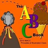 img - for The ABC Book: The ABCs according to the 2010 NIACC Illustration Class by Norb Thomes (2010-10-12) book / textbook / text book