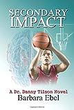 Secondary Impact (Dr. Danny Tilson Novels) (Volume 4)