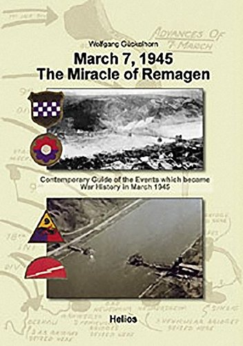 March 7, 1945 The Miracle of Remagen: Contemporary Guide of the Events Which Became War History in March 1945 (Bridge at Remagen) PDF