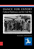 Dance for Export: Cultural Diplomacy and the Cold War (Studies in Dance History)