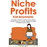 NICHE PROFITS FOR BEGINNERS: A Newbie's Guide to Making Money Selling Affiliate Products on Small, Targeted &...
