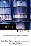 Toxic Faith, Stephen Arterburn and Jack Felton, 0877888256