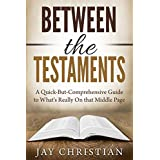 Between the Testaments: A Quick-But-Comprehensive Guide to What's Really On that Middle Page