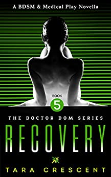 Recovery (Doctor Dom Volume 5) by [Crescent, Tara]