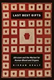 Last Best Gifts : Altruism and the Market for Human Blood and Organs, Healy, Kieran, 0226322351