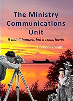 The Ministry Communications Unit: It didn't happen, but it could have! by [Smith, Gordon]