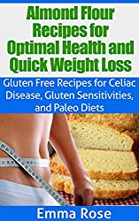 Almond Flour Recipes for Optimal Health & Quick Weight Loss: Gluten Free Recipes for Celiac Disease, Gluten Sensitivities, & Paleo Diets: low carb, gluten ... wheat substitute, celiac (English Edition)