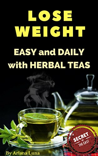 LOSE WEIGHT: How to lose weight DAILY with HEALTHY and EASY  herbal tea recipes (Weight loss Book 1) (Diet To Lose 1 Kilo A Week)