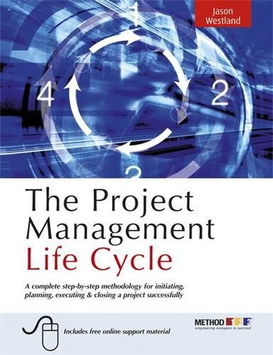 The Project Management Life Cycle: A Complete Step-By-Step Methodology for Initiating, Planning, Executing & Closing a Project Successfully