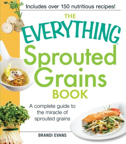 The Everything Sprouted Grains Book: A complete guide to the miracle of sprouted grains by Brandi Evans