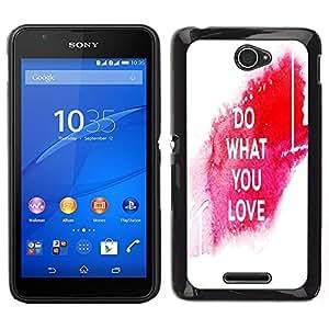 Dragon Case - FOR Sony Xperia E4 - do what you love - Caja protectora de pl??stico duro de la cubierta Dise?¡Ào Slim Fit