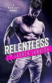 Relentless: A Bad Boy Romance (Bertoli Crime Family Book 1) by [Landish, Lauren]