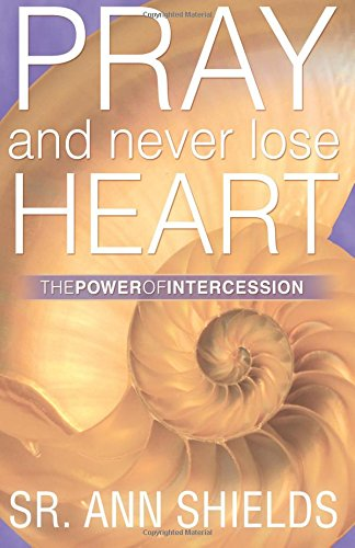Download Pray and Never Lose Heart: The Power of Intercession PDF