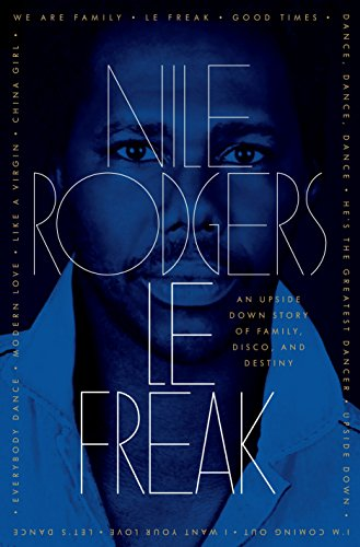 Le Freak: An Upside Down Story of Family, Disco, and Destiny by Spiegel Grau