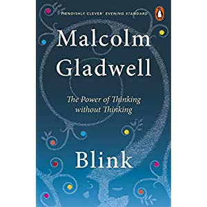 Blink: The Power of Thinking Without Thinking Paperback – 23 Feb. 2006