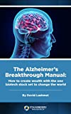 The Alzheimer's Breakthrough Manual: How to create wealth with the one biotech stock set to change the world