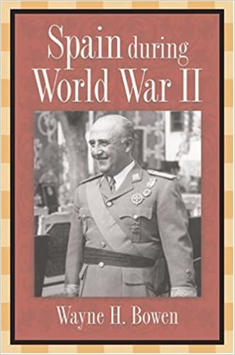 Spain During World War Ii Wayne H Bowen 9780826216588 Amazon Com
