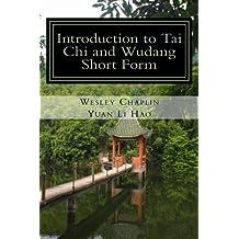 Introduction to Tai Chi and Wudang Short Form (Wudang Zhang Sanfeng) by Wesley R Chaplin (2015-09-26)