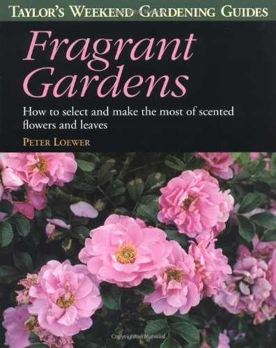 Fragrant Gardens: How to Select and Make the Most of Scented Flowers and Leaves (Taylor's Weekend Gardening Guides)