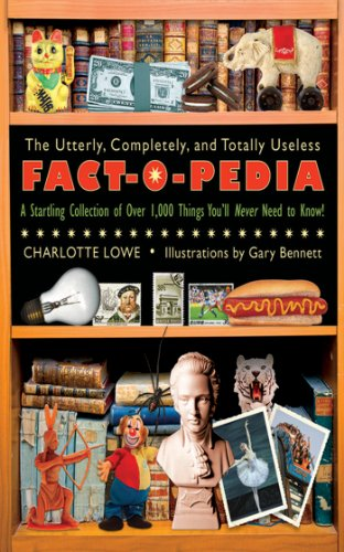 The Utterly, Completely, and Totally Useless Fact-O-Pedia: A Startling Collection of Over 1,000 Things You'll Never Need to Know cover