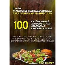 COLEÇÃO: 100 MELHORES RECEITAS ANABÓLICAS PARA GANHAR MASSA MUSCULAR (Portuguese Edition)