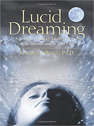 Lucid Dreaming: A Concise Guide to Awakening in Your Dreams and in