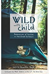 Wild with Child: Adventures of Families in the Great Outdoors (Travelers' Tales) Kindle Edition