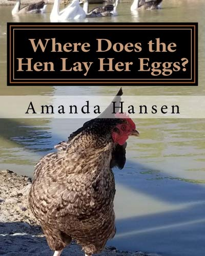Where Does the Hen Lay Her Eggs? by Amanda Hansen