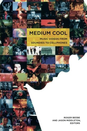 Medium Cool: Music Videos from Soundies to Cellphones