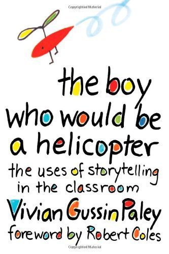 The Boy Who Would be a Helicopter: Uses of Storytelling in the Classroom by Vivian Gussin Paley (1991-09-04)