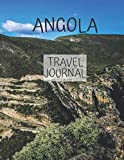 Angola Travel Journal: Table With Place of Travel Recording of the Date,  Weather, Photos Favorite Part of Today  Graduation Gift Teacher Gifts ... for Your Adventures 8.5 x 11 100 pages