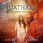 Luathara: Otherworld Trilogy, Book Three | Jenna Elizabeth Johnson