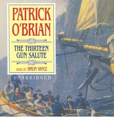 Download [ The Thirteen Gun Salute (Aubrey-Maturin (Audio) #13) [ THE THIRTEEN GUN SALUTE (AUBREY-MATURIN (AUDIO) #13) ] By O'Brian, Patrick ( Author )Dec-01-2006 Compact Disc pdf