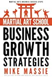 img - for Martial Art School Business Growth Strategies: A Practical Guide To Growing A Profitable Dojo (Martial Arts Business Success Steps) (Volume 12) book / textbook / text book