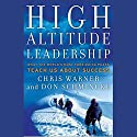 High Altitude Leadership: What the World's Most Forbidding Peaks Teach Us About Success Audiobook by Chris Warner, Don Schmincke Narrated by Marc Vietor