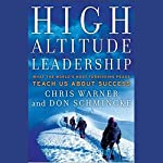 High Altitude Leadership: What the World's Most Forbidding Peaks Teach Us About Success | Chris Warner,Don Schmincke