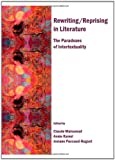 Rewriting/Reprising in Literature: The Paradoxes of Intertextuality, Claude Maisonnat, 1443812544