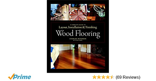 Wood Flooring A Complete Guide To Layout Installation Finishing