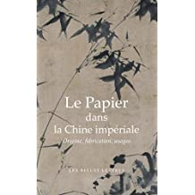 Papier dans la Chine impériale (Le): Origines, fabrication, usages