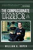 The Compassionate Warrior, William A. Roper, 1452564892
