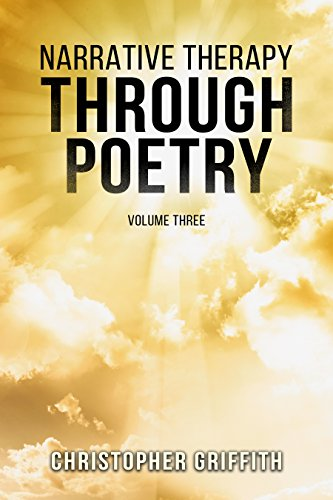 Book: Narrative Therapy: through Poetry (Volume Three): Religious experience, depression and spirituality by Christopher Griffith