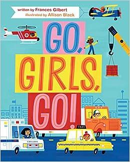 Go, Girls, Go!: Frances Gilbert, Allison Black: 9781534424821 ...